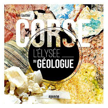 Corse, l'Élysée du géologue
