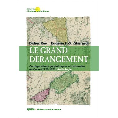 Le grand dérangement. Configurations géopolitiques et culturelles en Corse (1729-1871) Anthologie - Didier Rey,Eugène Gherardi